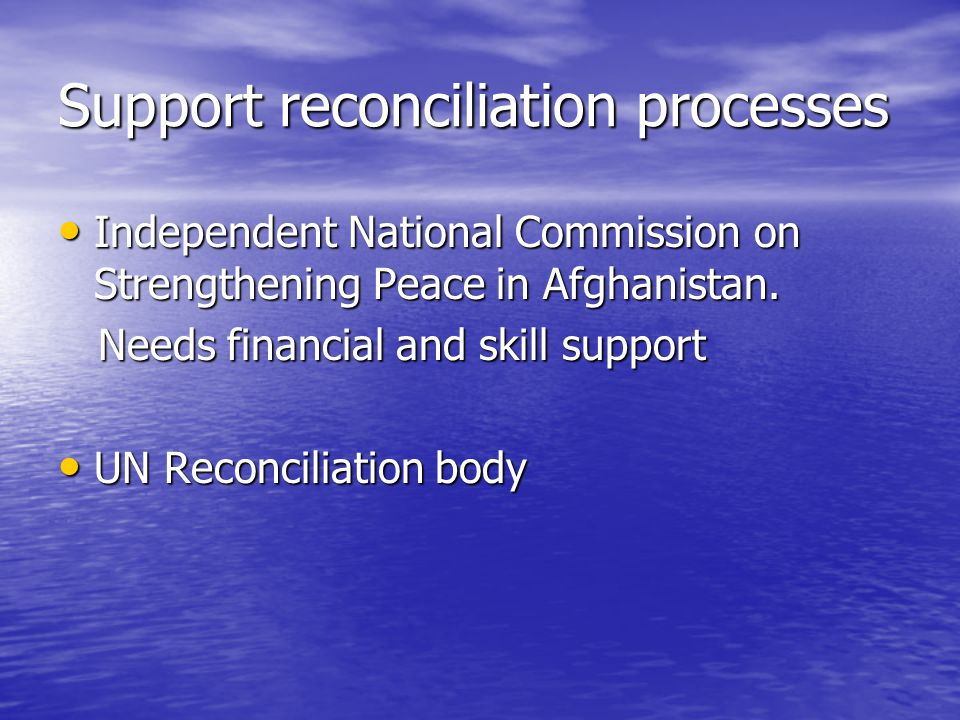 Support reconciliation processes Independent National Commission on Strengthening Peace in Afghanistan.