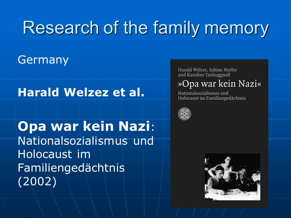 Research of the family memory Germany Harald Welzez et al.