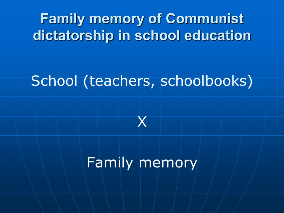 Family memory of Communist dictatorship in school education School (teachers, schoolbooks) X Family memory
