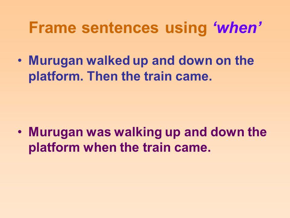 Frame sentences using when Robert waited for the bus.