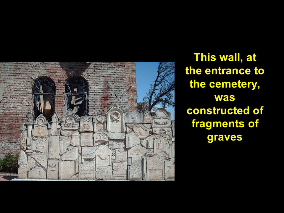 This wall, at the entrance to the cemetery, was constructed of fragments of graves