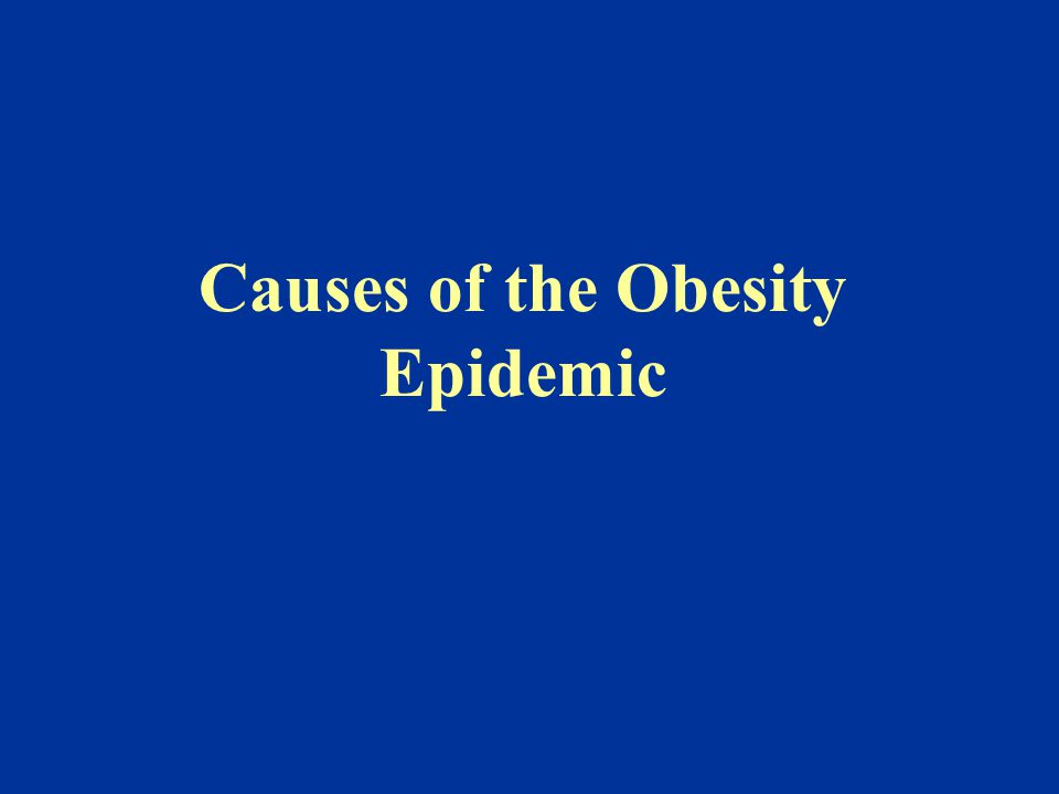 Causes of the Obesity Epidemic