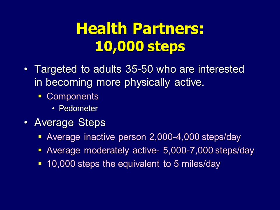 Health Partners: 10,000 steps Targeted to adults 35-50 who are interested in becoming more physically active.Targeted to adults 35-50 who are interested in becoming more physically active.