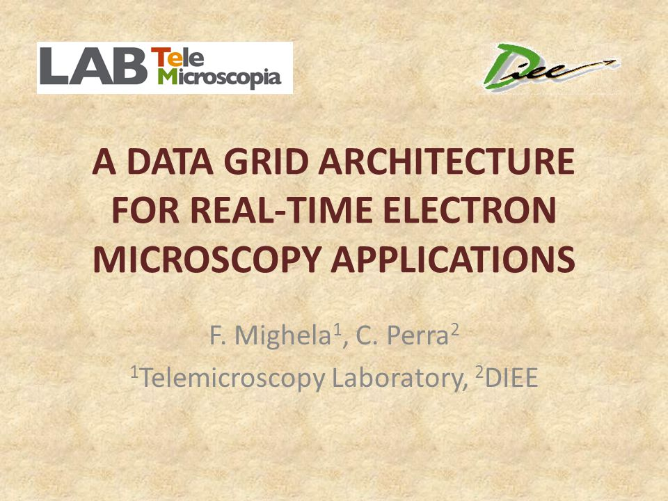 A DATA GRID ARCHITECTURE FOR REAL-TIME ELECTRON MICROSCOPY APPLICATIONS F.