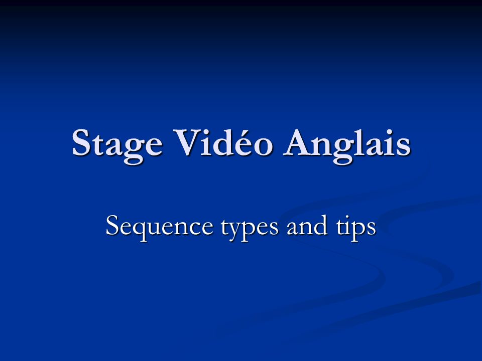 Stage Vidéo Anglais Sequence types and tips