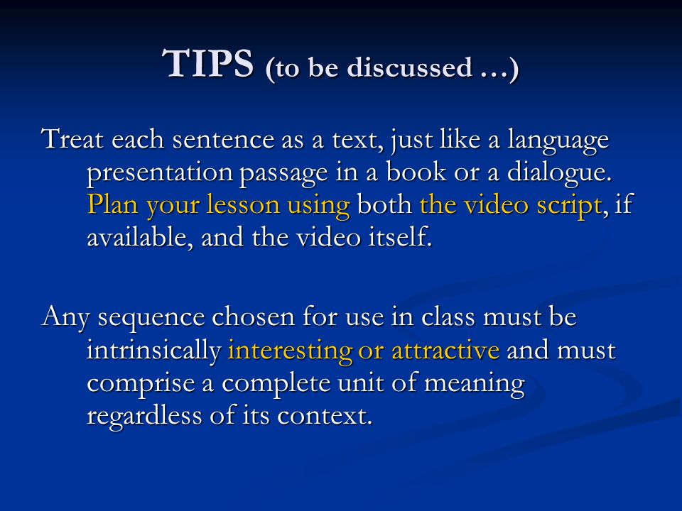 TIPS (to be discussed …) Treat each sentence as a text, just like a language presentation passage in a book or a dialogue.