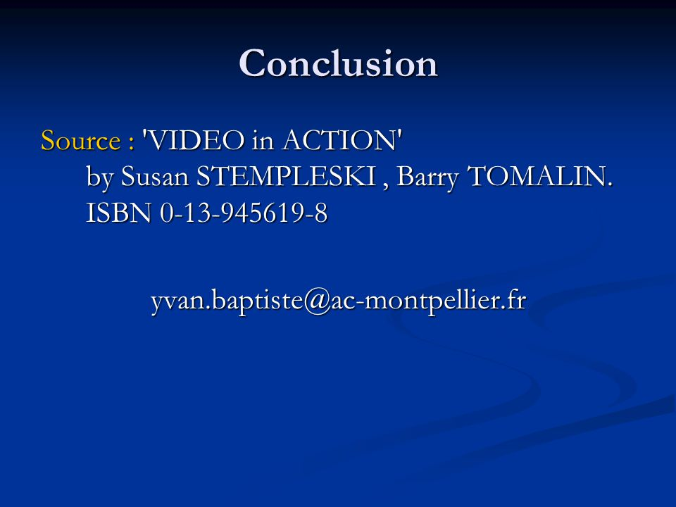 Conclusion Source : VIDEO in ACTION by Susan STEMPLESKI, Barry TOMALIN.