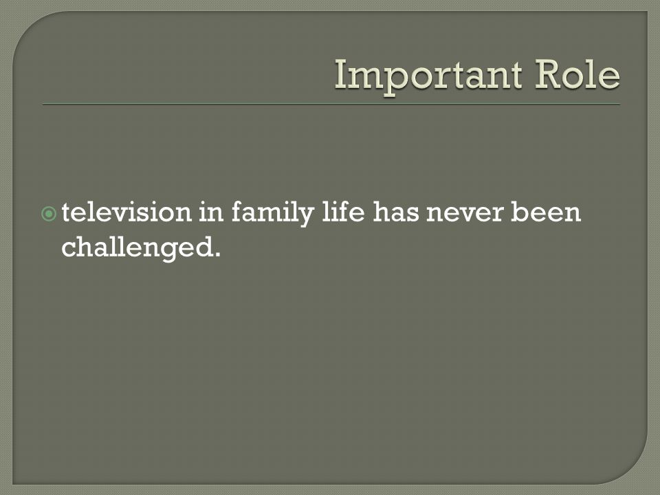 television in family life has never been challenged.