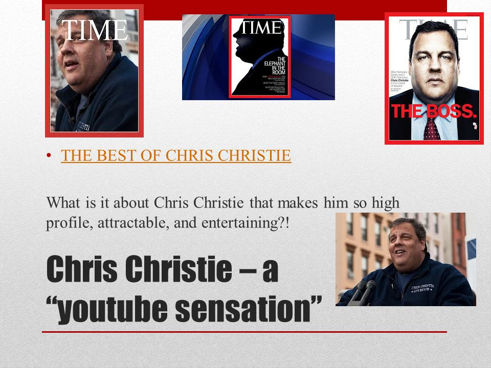 Chris Christie – a youtube sensation THE BEST OF CHRIS CHRISTIE What is it about Chris Christie that makes him so high profile, attractable, and entertaining !