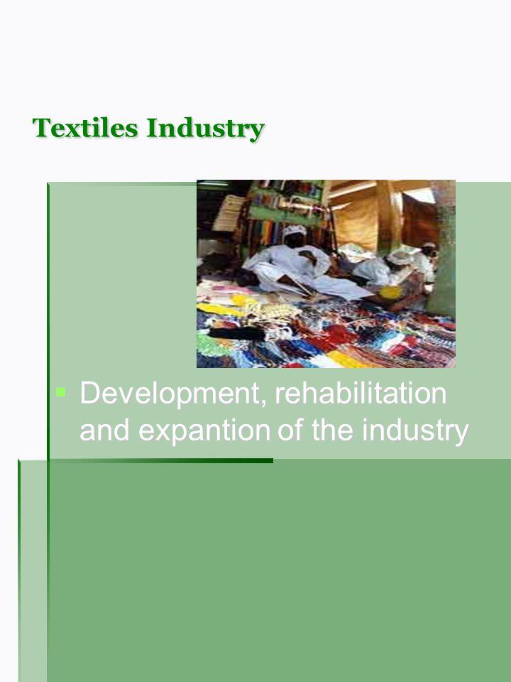 Textiles Industry Development, rehabilitation and expantion of the industry Development, rehabilitation and expantion of the industry