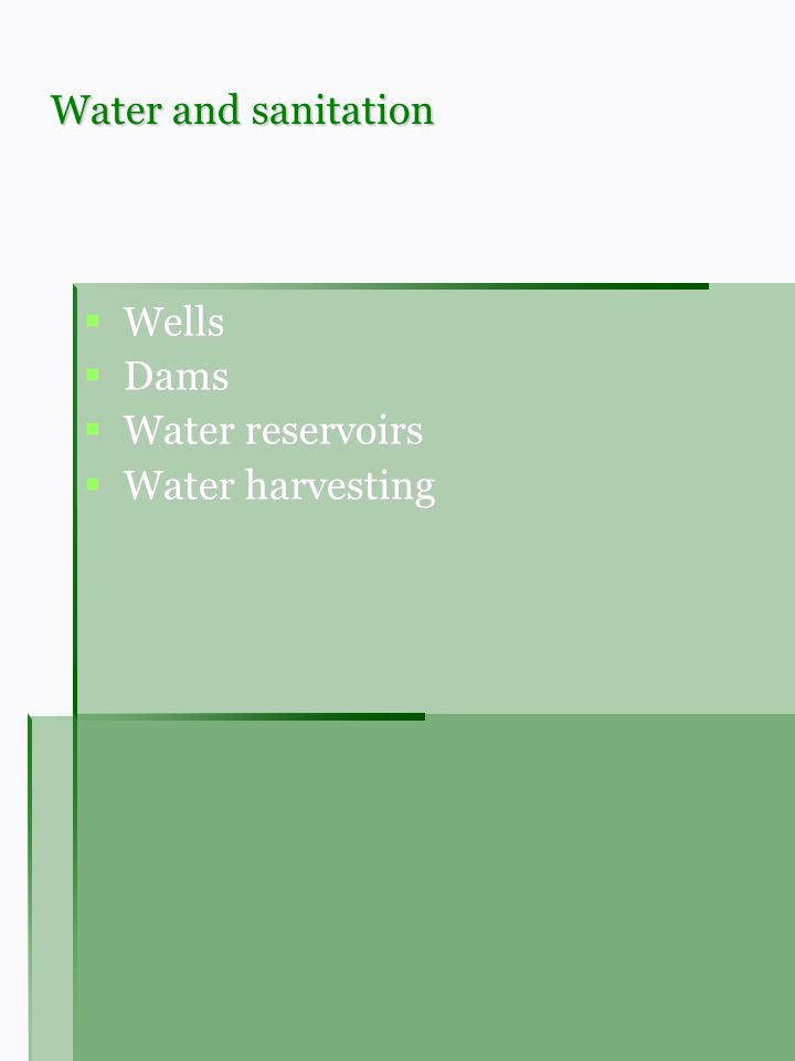 Water and sanitation Wells Wells Dams Dams Water reservoirs Water reservoirs Water harvesting Water harvesting