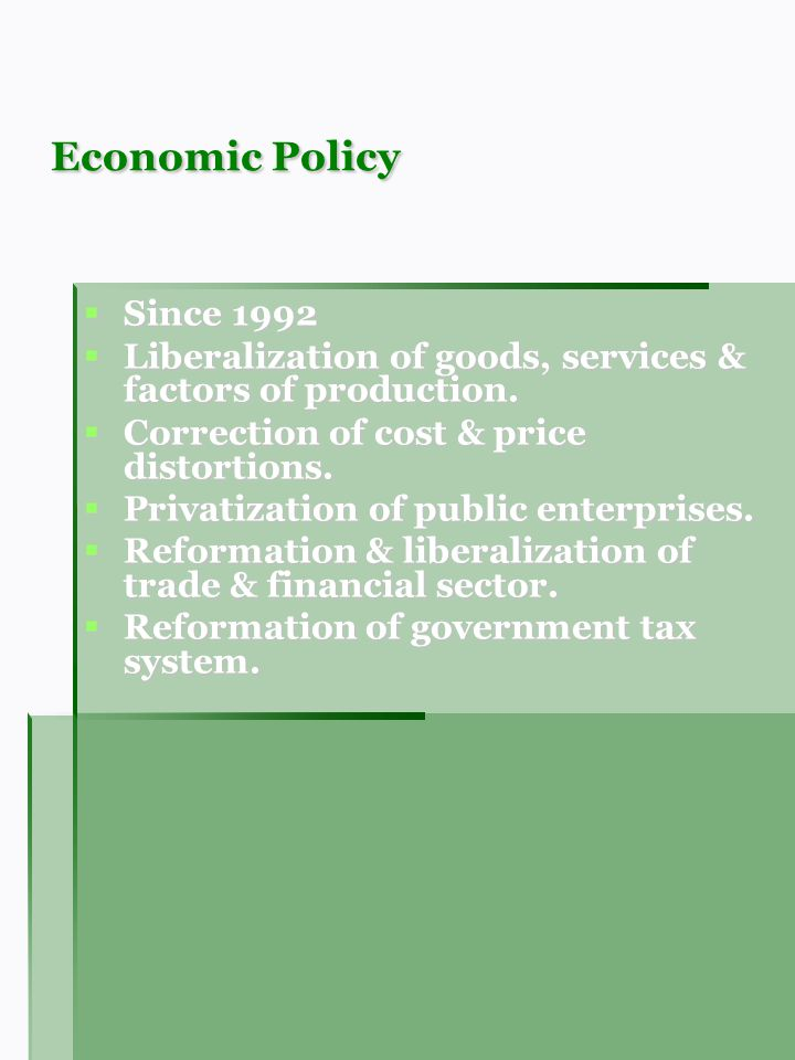 Economic Policy Since 1992 Since 1992 Liberalization of goods, services & factors of production. Liberalization of goods, services & factors of produc