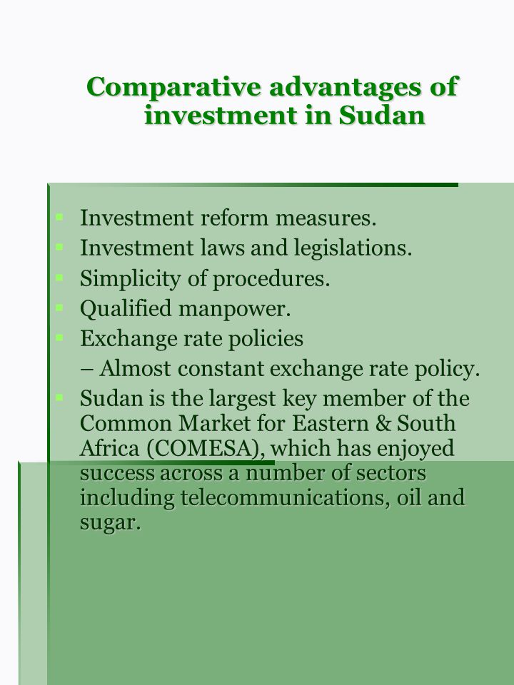 Comparative advantages of investment in Sudan Investment reform measures. Investment reform measures. Investment laws and legislations. Investment law