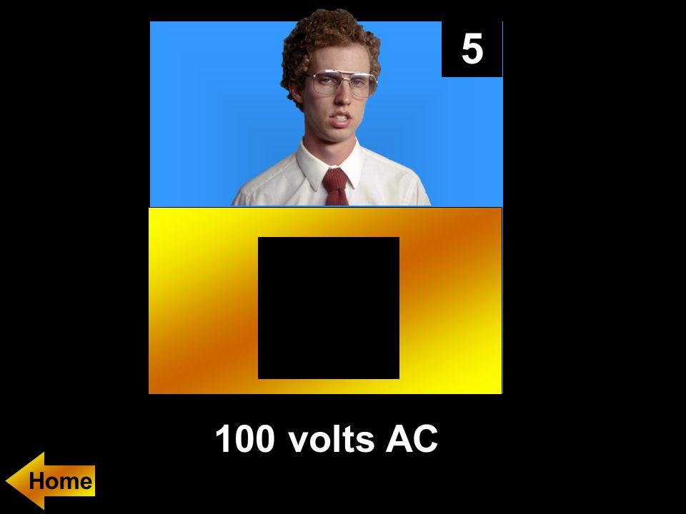 5 100 volts AC