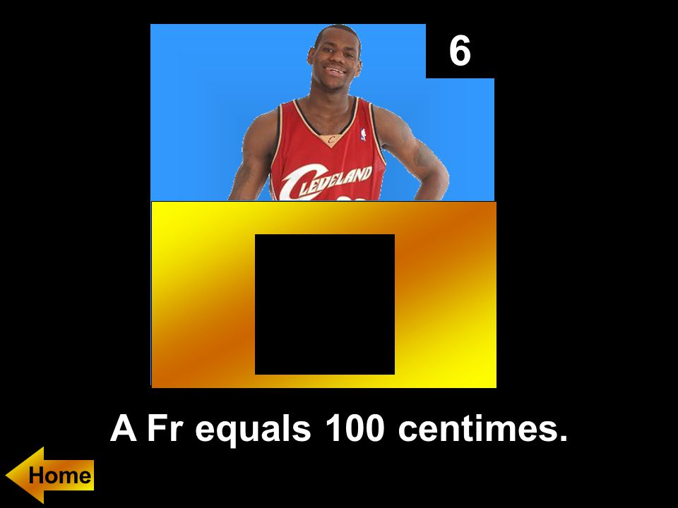 6 A Fr equals 100 centimes.