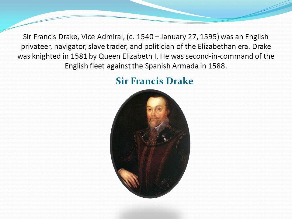 Sir Francis Drake, Vice Admiral, (c.