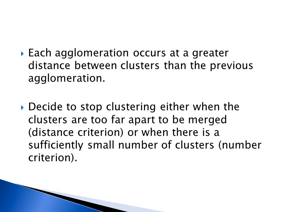 Each agglomeration occurs at a greater distance between clusters than the previous agglomeration.