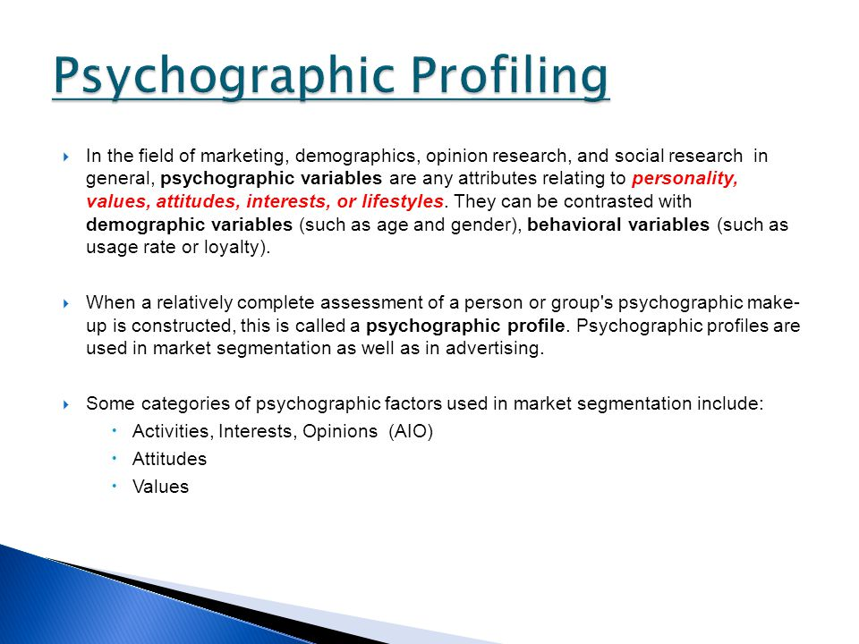In the field of marketing, demographics, opinion research, and social research in general, psychographic variables are any attributes relating to personality, values, attitudes, interests, or lifestyles.