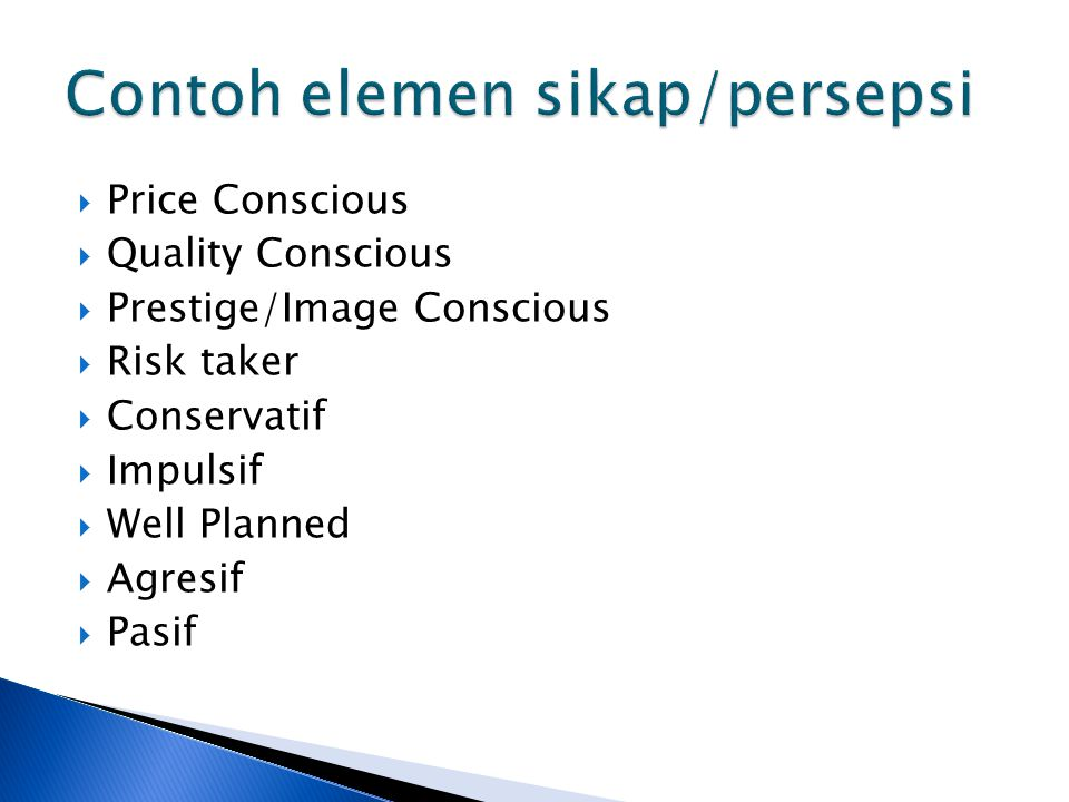 Price Conscious Quality Conscious Prestige/Image Conscious Risk taker Conservatif Impulsif Well Planned Agresif Pasif