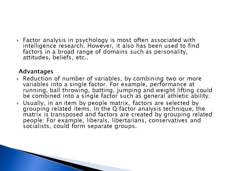 Factor analysis in psychology is most often associated with intelligence research.