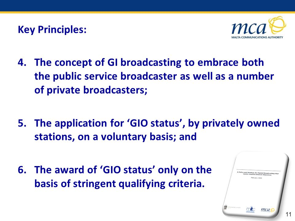 Key Principles: 4.The concept of GI broadcasting to embrace both the public service broadcaster as well as a number of private broadcasters; 5.The application for GIO status, by privately owned stations, on a voluntary basis; and 6.The award of GIO status only on the basis of stringent qualifying criteria.