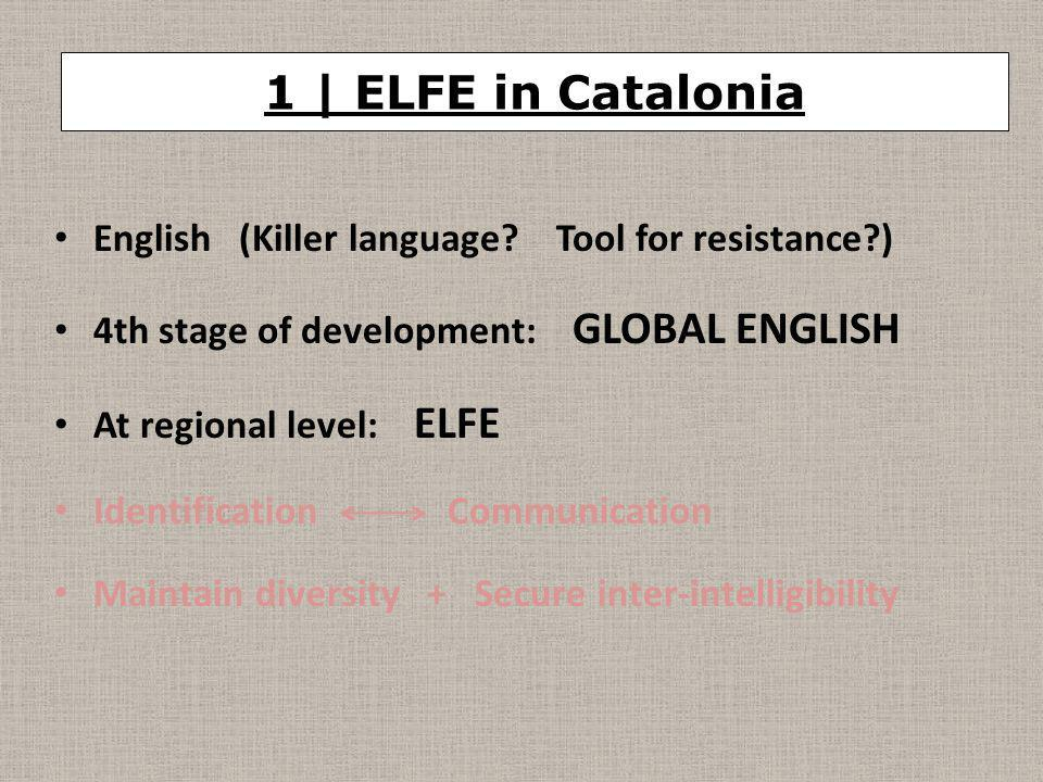English (Killer language? Tool for resistance?) 4th stage of development: GLOBAL ENGLISH At regional level: ELFE Identification Communication Maintain