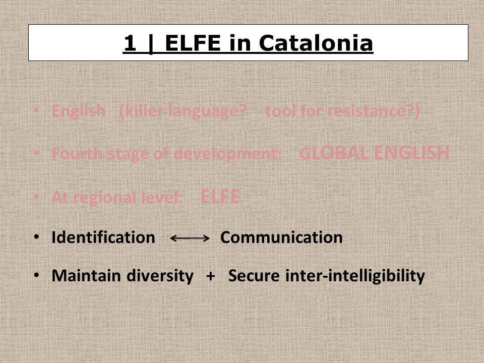 English (killer language? tool for resistance?) Fourth stage of development: G LOBAL ENGLISH At regional level: ELFE Identification Communication Main