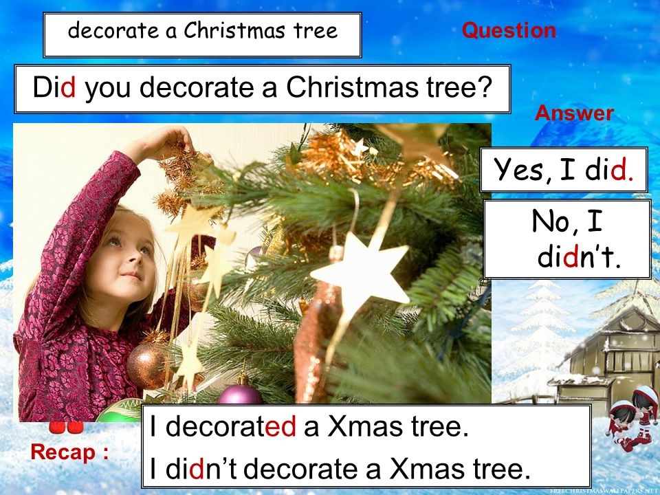 decorate a Christmas tree Did you decorate a Christmas tree.