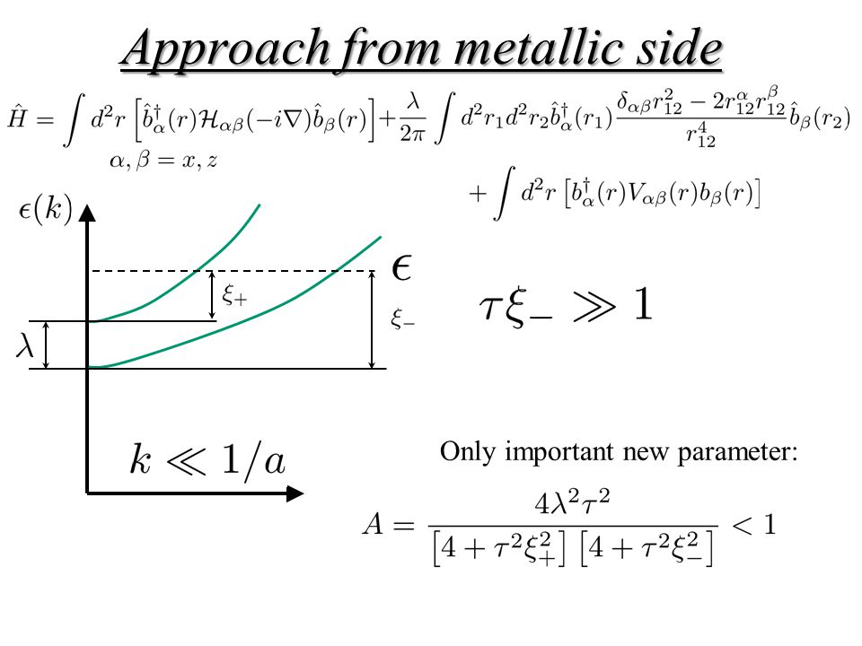 Approach from metallic side Only important new parameter: