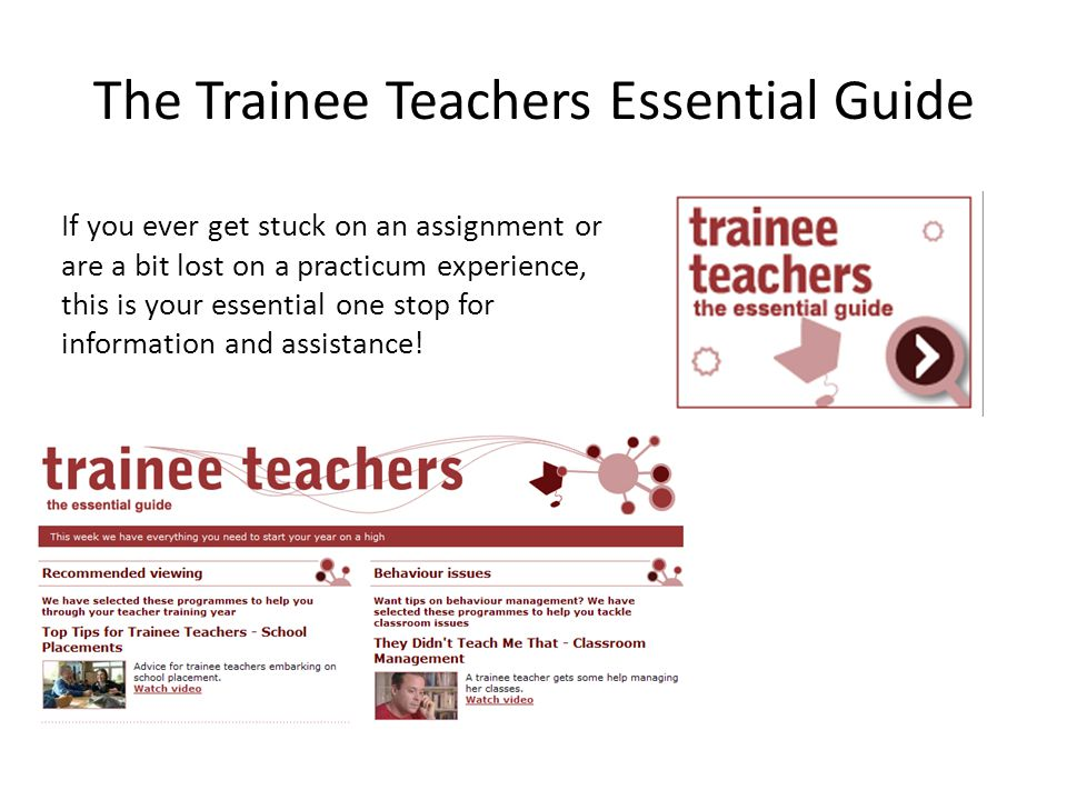 The Trainee Teachers Essential Guide If you ever get stuck on an assignment or are a bit lost on a practicum experience, this is your essential one stop for information and assistance!
