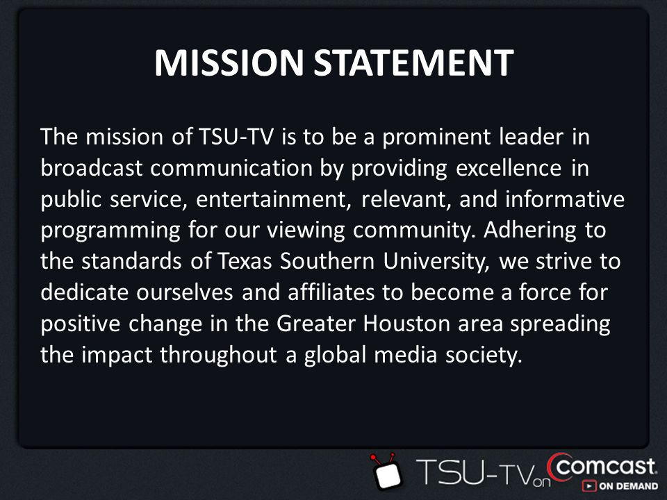 MISSION STATEMENT WHAT IS TSU-TV STRATEGY IMPLEMENTATION MARKETING OBJECTIVE -SERVICE -PRICE -ADVERTISING/PROMOTIONS -DISTRIBUTION TARGET MARKET MARKET PERFORMANCE POSITIONING STRATEGY FINANCIAL PLAN MARKETING PLAN CONTENT