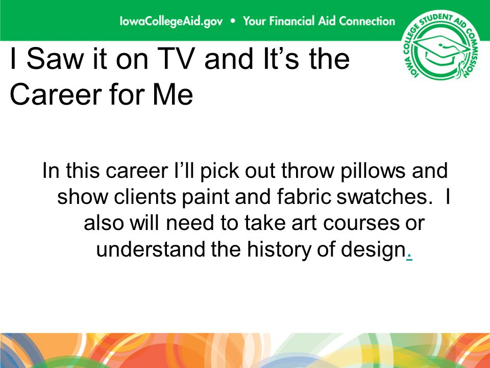 I Saw it on TV and Its the Career for Me In this career Ill pick out throw pillows and show clients paint and fabric swatches. I also will need to tak
