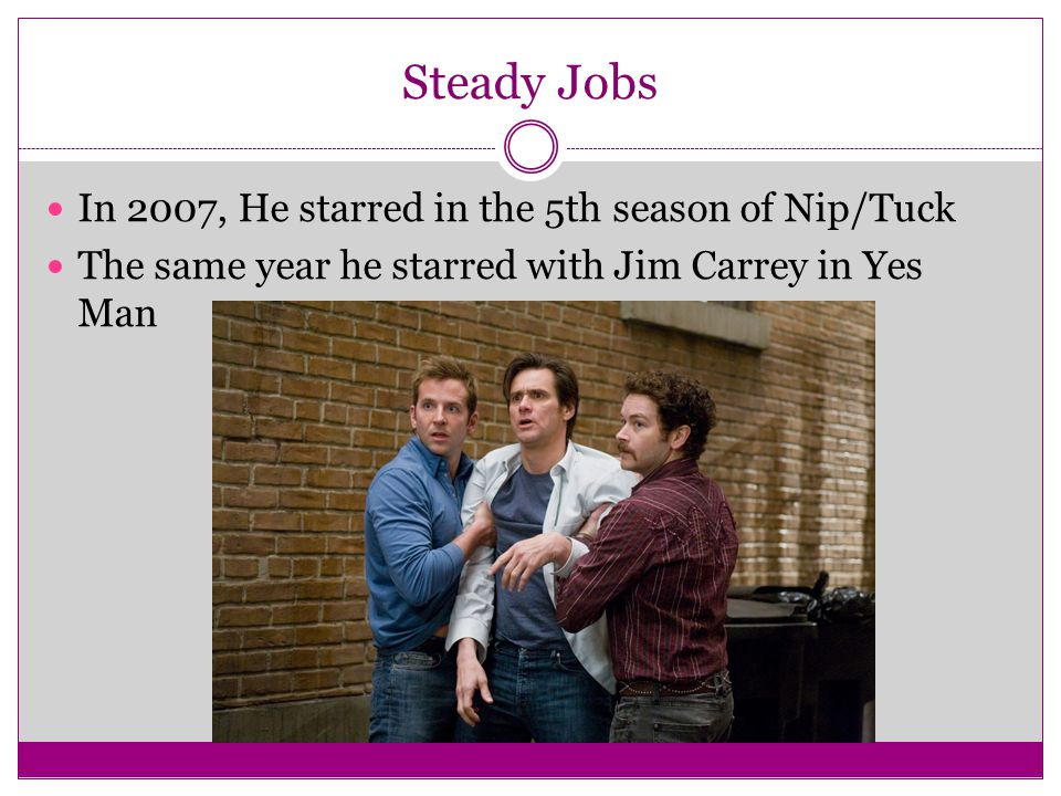 Steady Jobs In 2007, He starred in the 5th season of Nip/Tuck The same year he starred with Jim Carrey in Yes Man