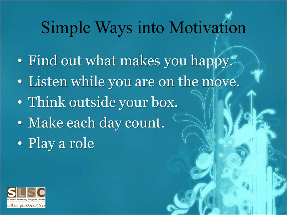 Simple Ways into Motivation Find out what makes you happy.