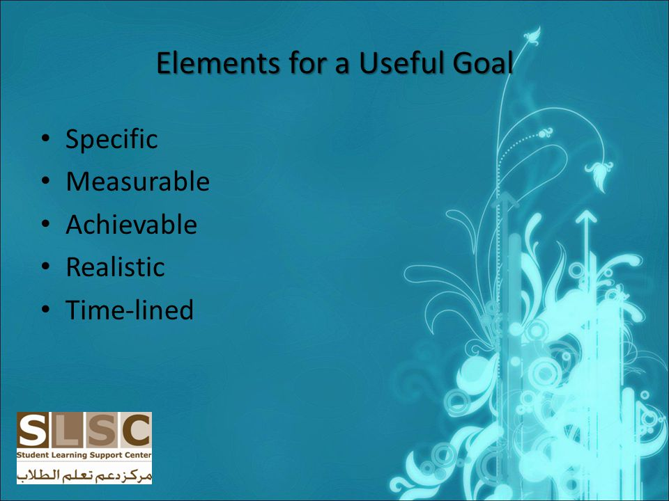 Elements for a Useful Goal Specific Measurable Achievable Realistic Time-lined