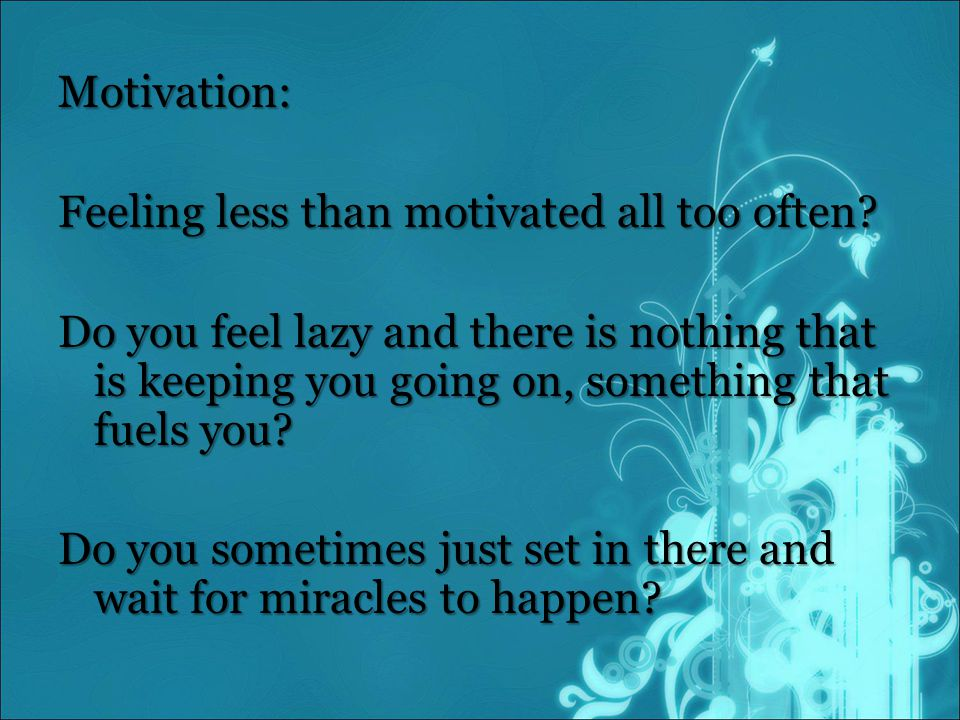 Motivation: Feeling less than motivated all too often.