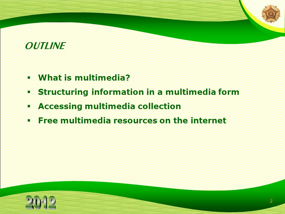 2 What is multimedia? Structuring information in a multimedia form Accessing multimedia collection Free multimedia resources on the internet OUTLINE