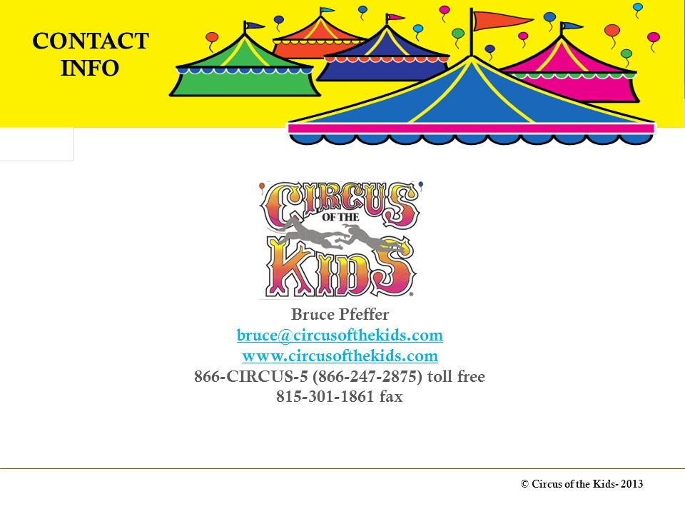 © Circus of the Kids CONTACT INFO Bruce Pfeffer CIRCUS-5 ( ) toll free fax