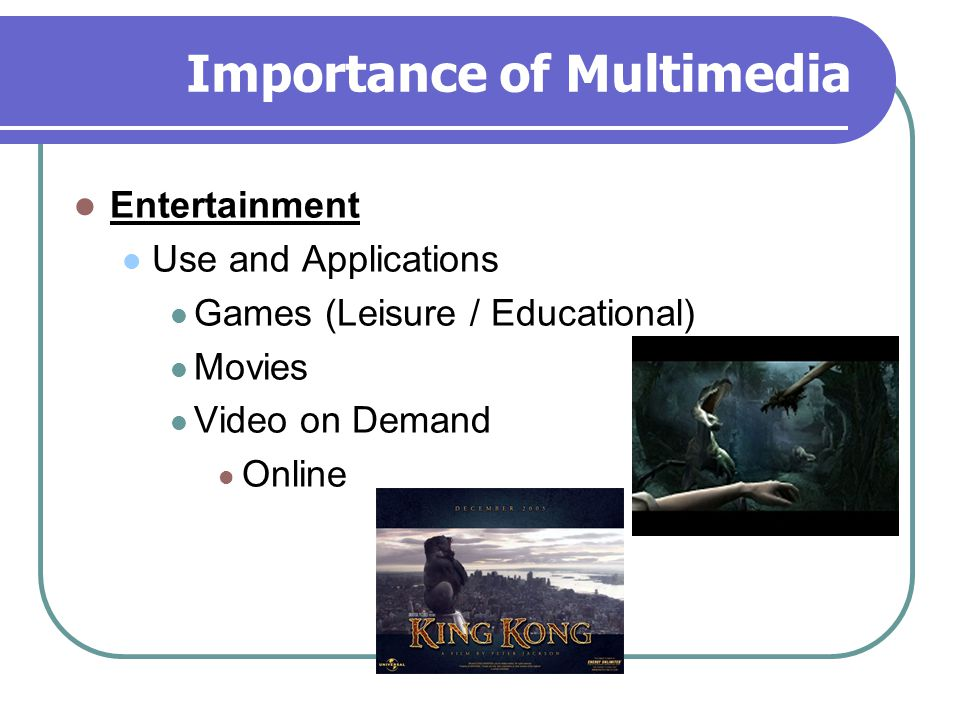 Importance of Multimedia Entertainment Use and Applications Games (Leisure / Educational) Movies Video on Demand Online