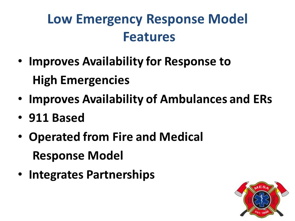 Low Emergency Response Model Features Allows Partner Billing No City Billing at This Time No change in PM Scope of Practice Tiered Triage and Deployment Alternate Destination/Admission Avoidance PCP Referral