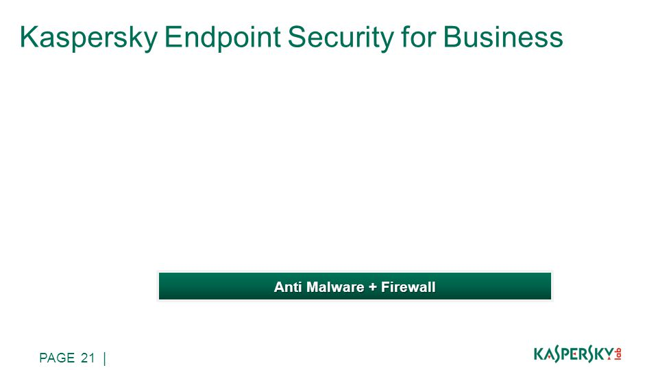 PAGE 21 | Anti Malware + Firewall Kaspersky Endpoint Security for Business