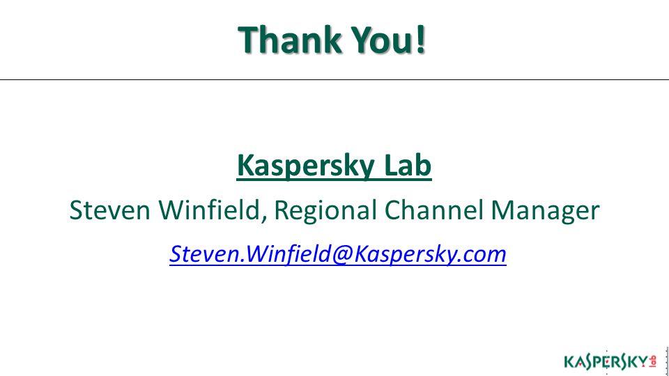Thank You! Kaspersky Lab Steven Winfield, Regional Channel Manager Steven.Winfield@Kaspersky.com