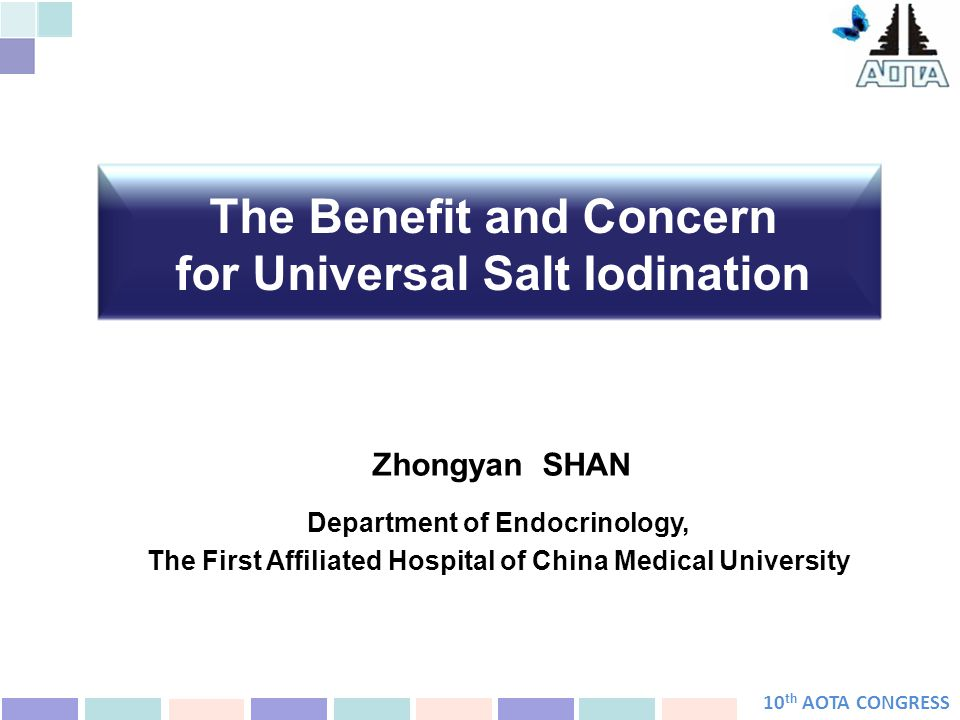 10 th AOTA CONGRESS Time SIC (mg/kg) UIC (μg/L) TGR(%) palpation TGR(%) B ultrasound Rate of qualified iodized salt 199516.216420.4-39.9 199737.033010.99.681.1 199942.33068.88.088.9 200231.42415.85.188.9 200530.82465.04.090.2 Prevalence of Thyroid Goiter in China Before and After USI (1995–2005)