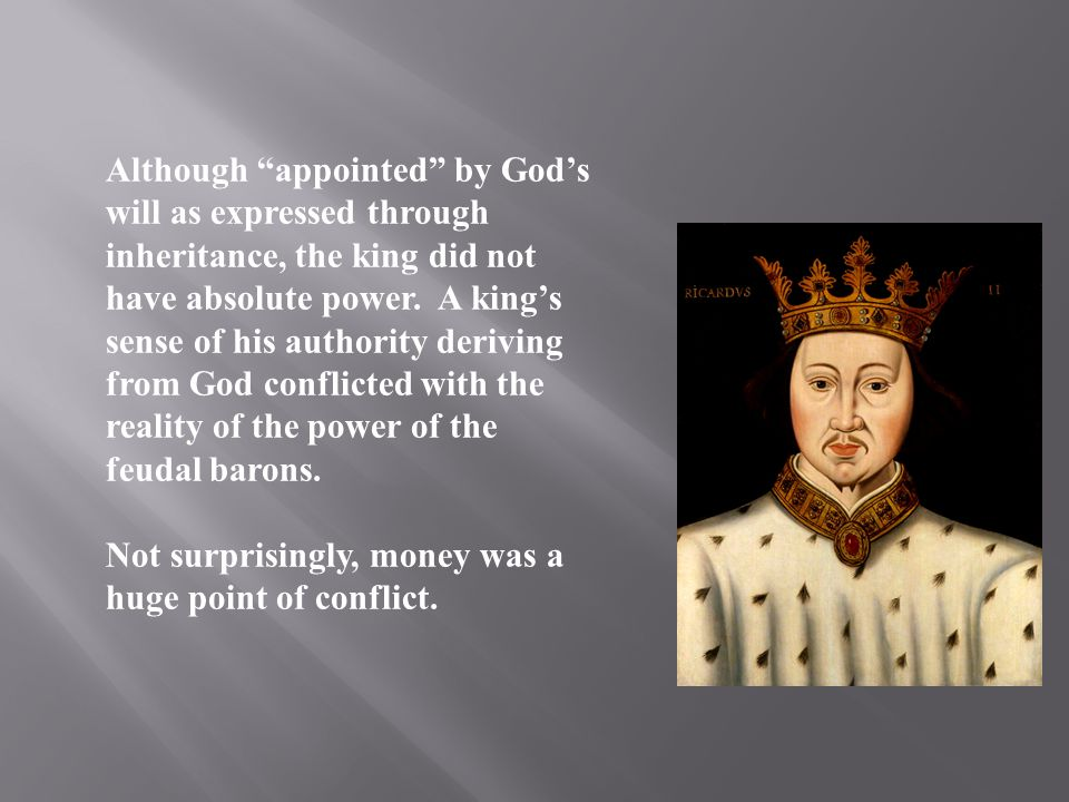 Although appointed by Gods will as expressed through inheritance, the king did not have absolute power. A kings sense of his authority deriving from G