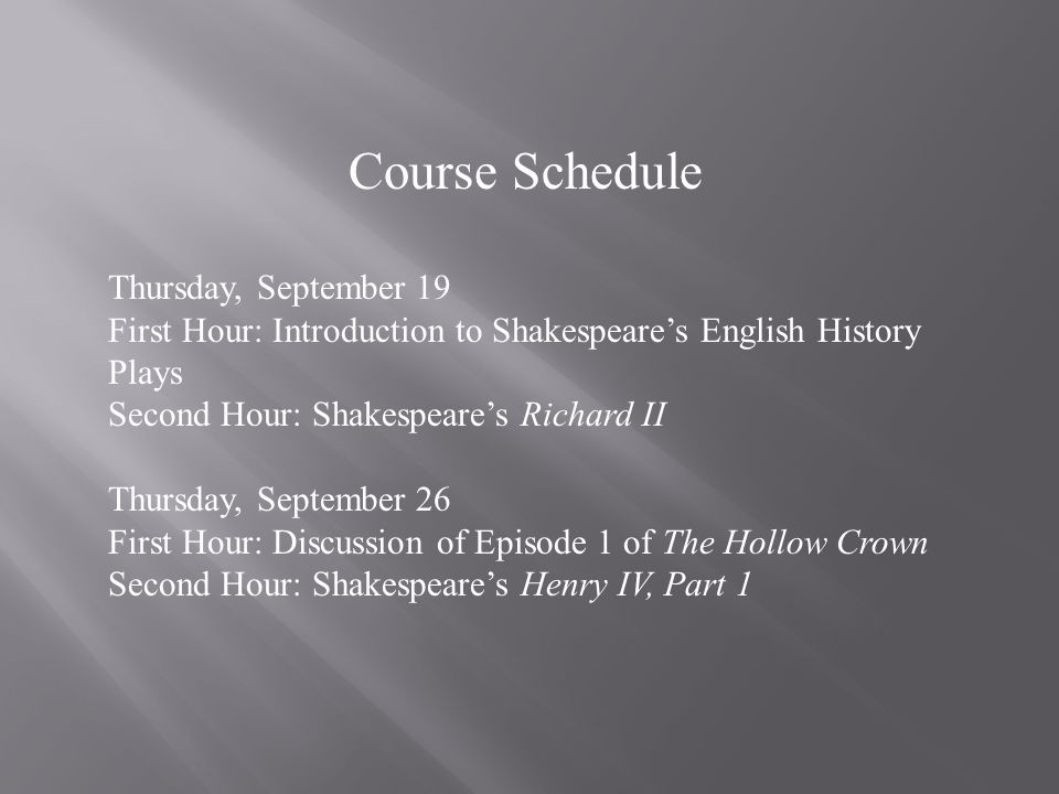Thursday, October 3 First Hour: Discussion of Episode 2 of The Hollow Crown Second Hour: Shakespeares Henry IV, Part 2 Thursday, October 10 First Hour: Discussion of Episode 3 of The Hollow Crown Second Hour: Shakespeares Henry V Thursday, October 17 First Hour: Discussion of Episode 4 of The Hollow Crown Second Hour: Discussion of the series as a whole