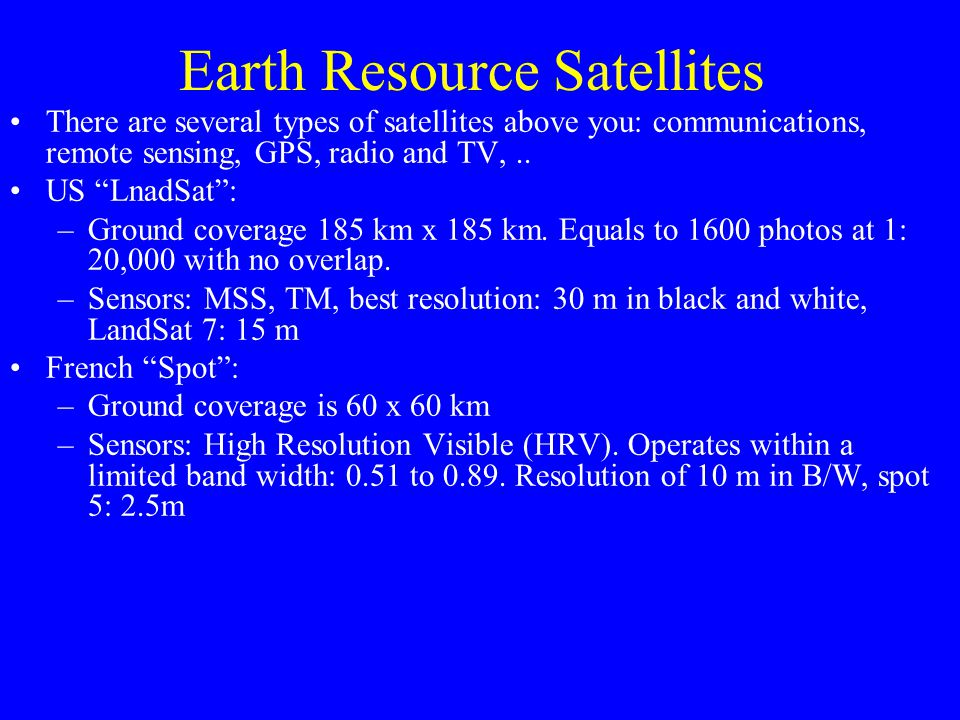 Earth Resource Satellites There are several types of satellites above you: communications, remote sensing, GPS, radio and TV,..