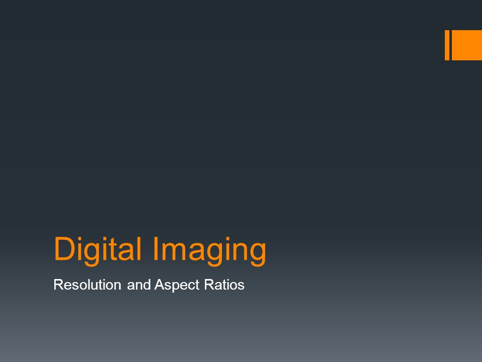 Digital Imaging Resolution and Aspect Ratios