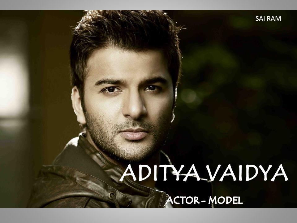 Aditya Vaidya, an Indian origin Energetic Versatile television actor was born & brought up in Mumbai.