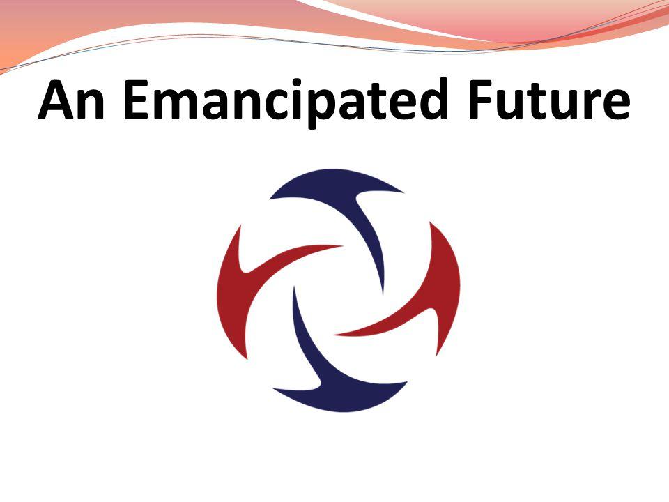 An Emancipated Future