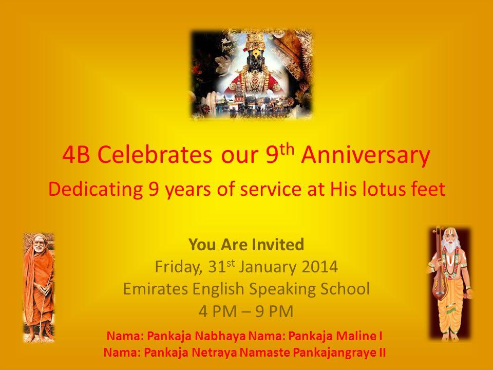 4B Celebrates our 9 th Anniversary Dedicating 9 years of service at His lotus feet You Are Invited Friday, 31 st January 2014 Emirates English Speaking School 4 PM – 9 PM Nama: Pankaja Nabhaya Nama: Pankaja Maline I Nama: Pankaja Netraya Namaste Pankajangraye II